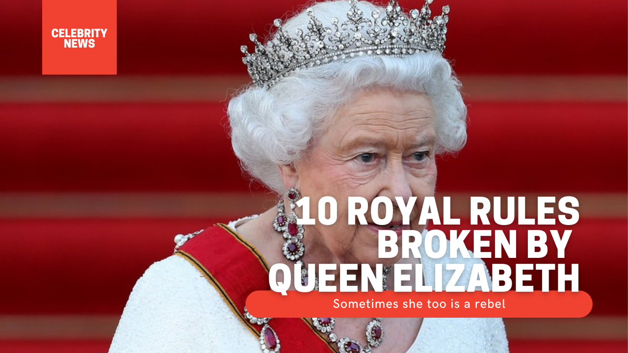 Sometimes she too is a rebel: 10 royal rules broken by Queen Elizabeth