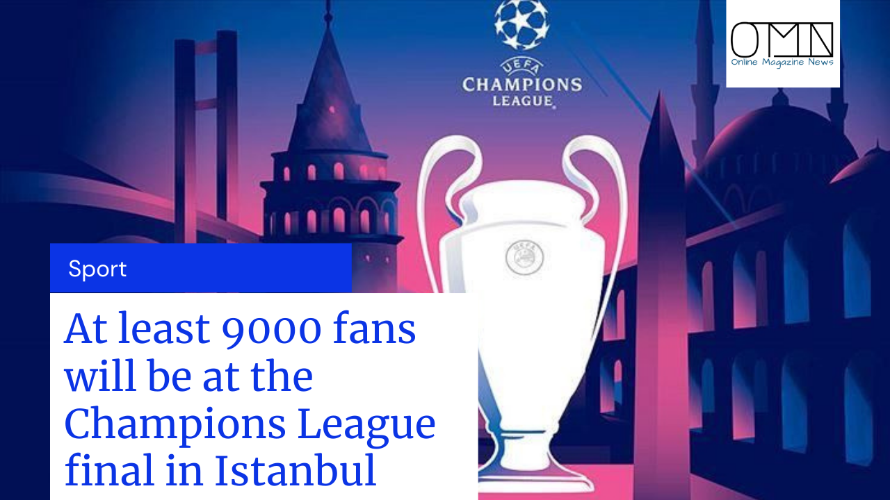 At least 9000 fans will be at the Champions League final in Istanbul