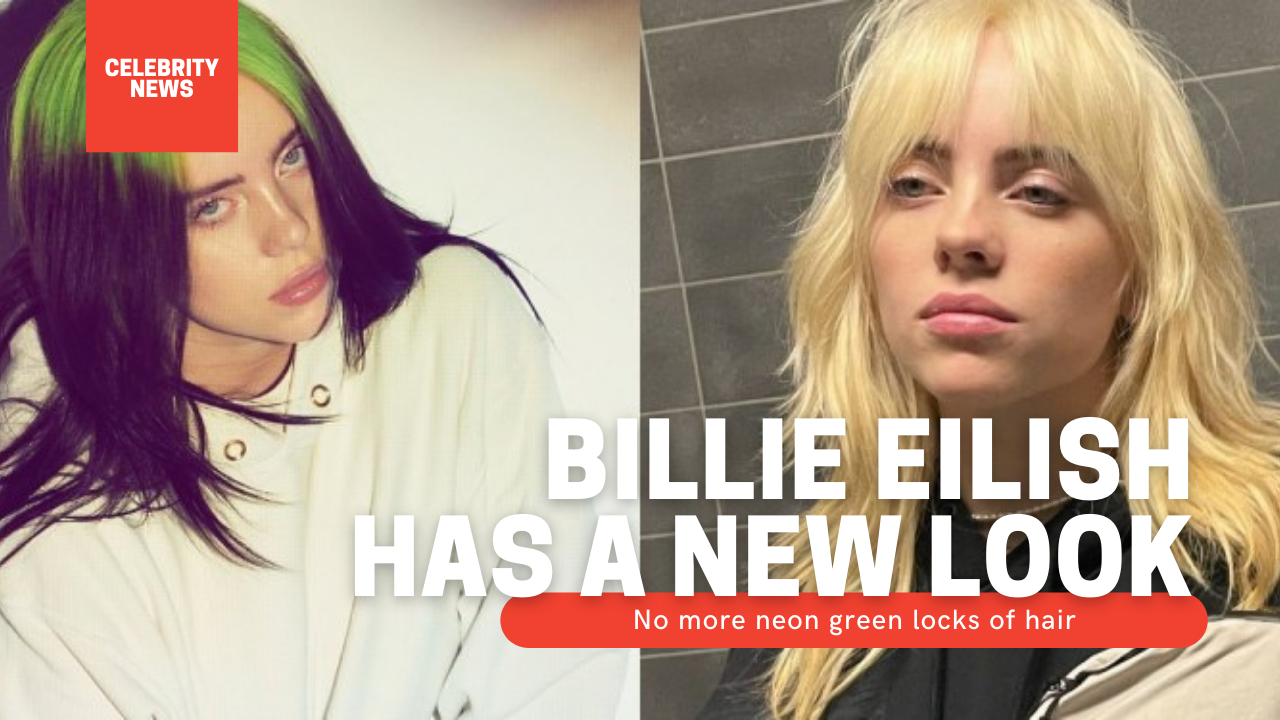 Billie Eilish has a new look: No more neon green locks of hair