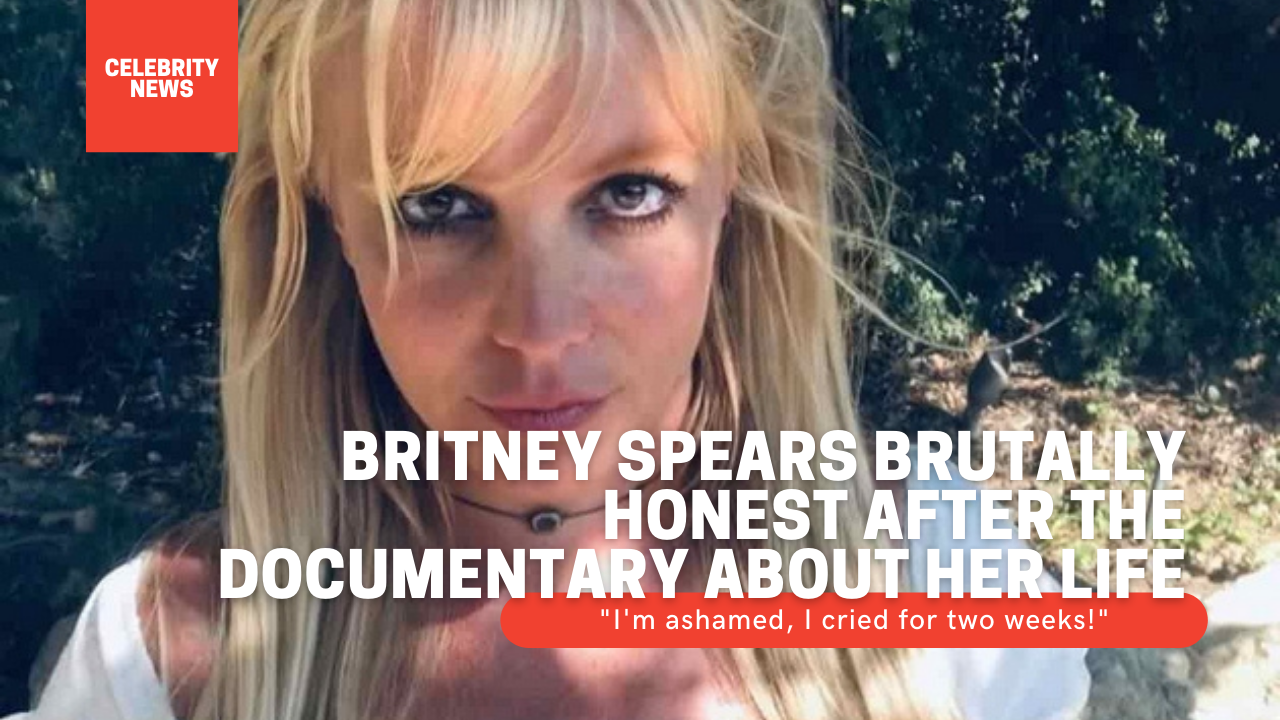 """Britney Spears brutally honest after the documentary about her life - """"I'm ashamed, I cried for two weeks!"""""""