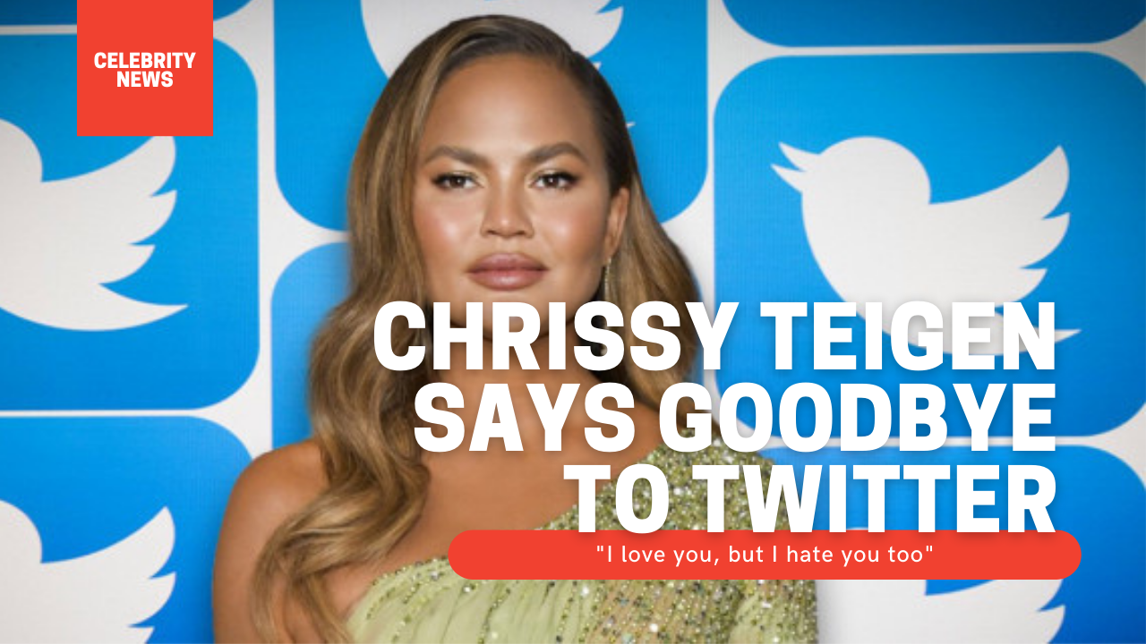 """Chrissy Teigen says goodbye to Twitter because of the negativity she can't stand - """"I love you, but I hate you too"""""""