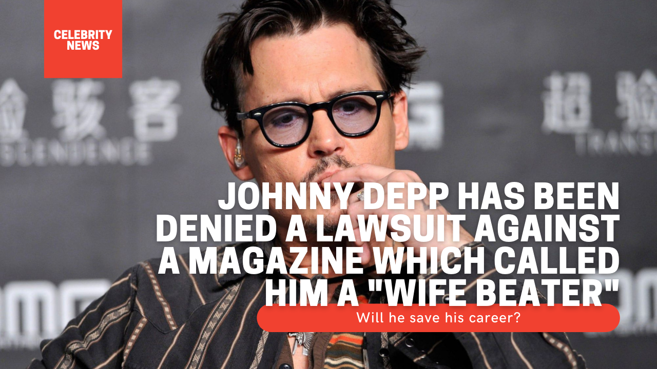 "Johnny Depp has been denied a lawsuit against a magazine which called him a ""wife beater"" - Will he save his career?"