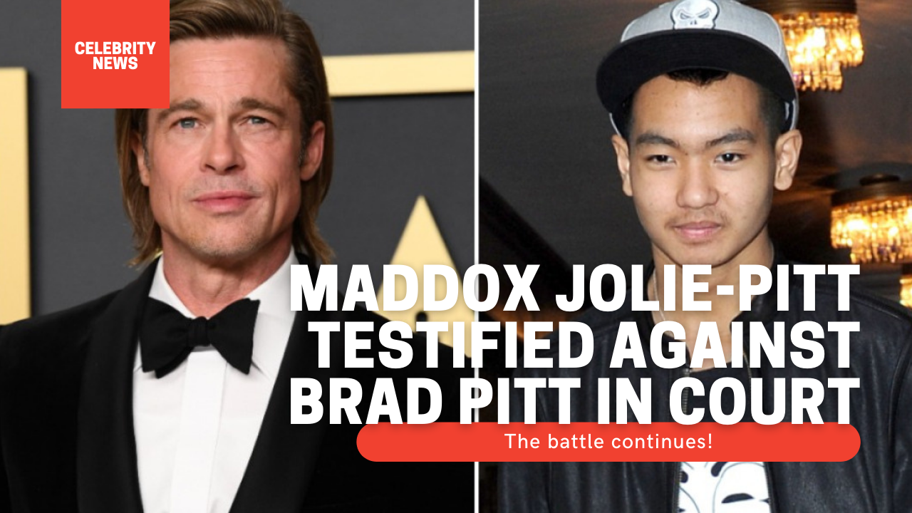 The battle continues! Maddox Jolie-Pitt testified against Brad Pitt in court