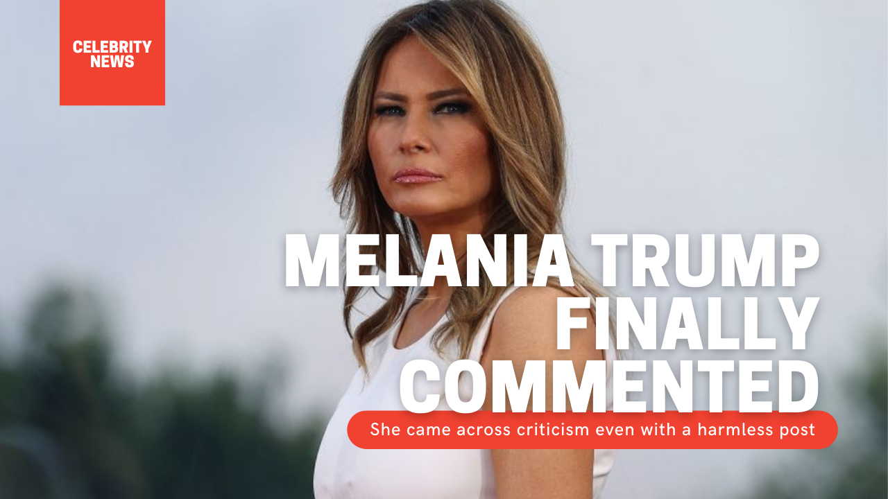 Melania Trump finally commented: She came across criticism even with a harmless post