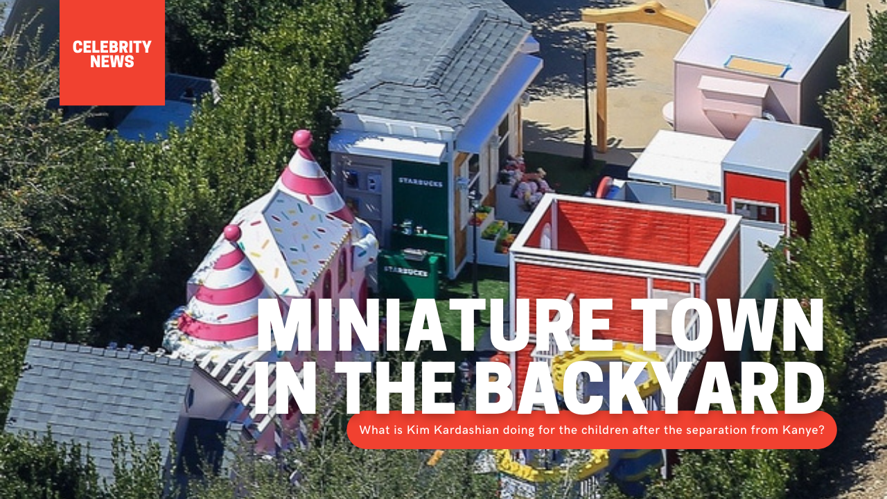 Miniature town in the backyard - What is Kim Kardashian doing for the children after the separation from Kanye?