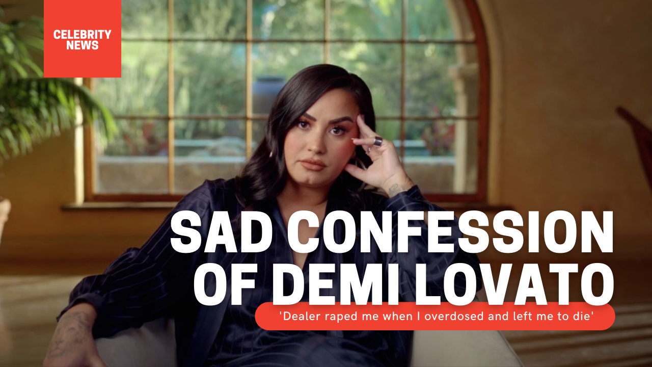 "Sad confession of Demi Lovato: 'Dealer raped me when I overdosed and left me to die' New documentary series ""Demi Lovato: Dancing with the Devil"""