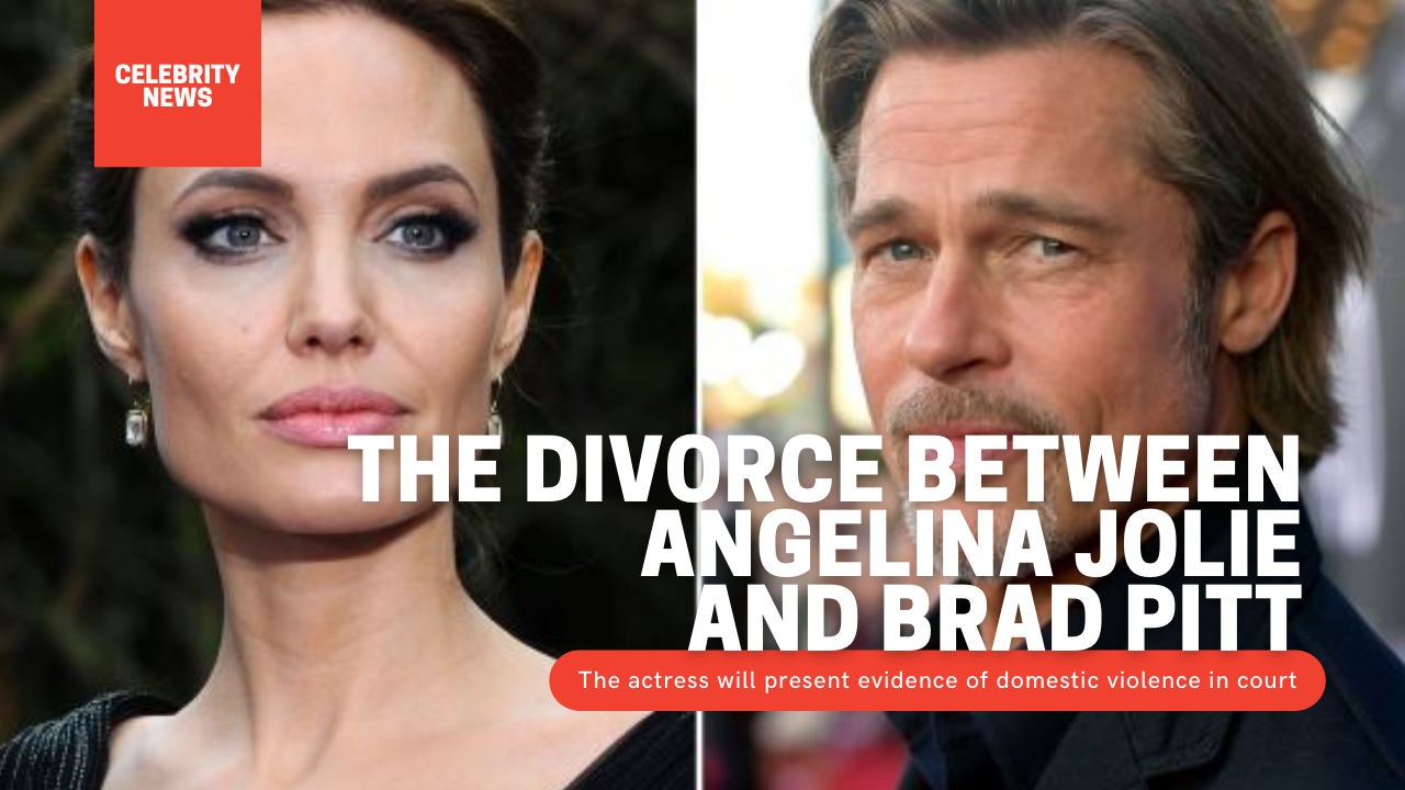 The divorce between Angelina Jolie and Brad Pitt: The actress will present evidence of domestic violence in court