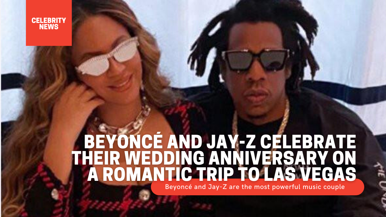 Beyoncé and Jay-Z celebrate their wedding anniversary on a romantic trip to Las Vegas powerful musical couple