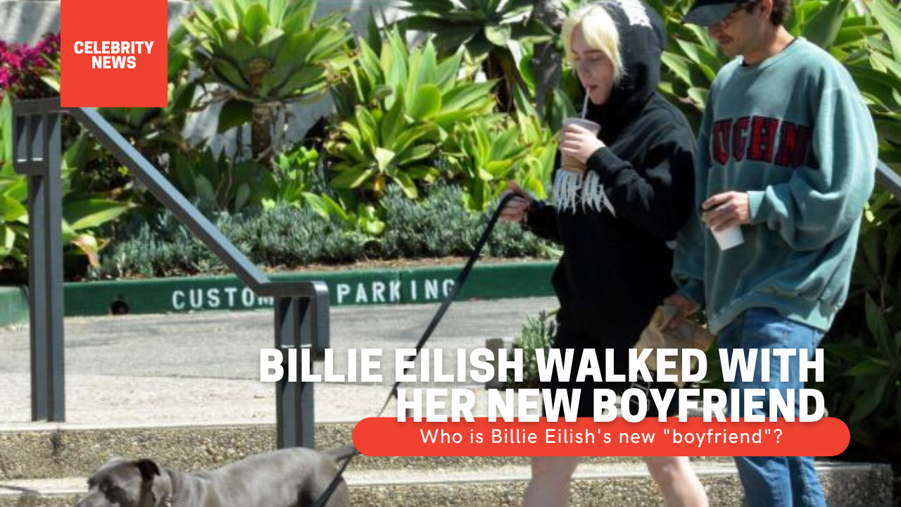"""Billie Eilish walked with her new boyfriend Who is Billie Eilish's new """"boyfriend""""?"""
