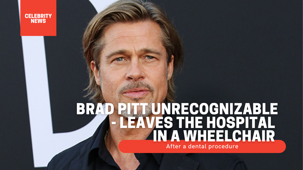 Brad Pitt unrecognizable - leaves the hospital in a wheelchair after a dental procedure