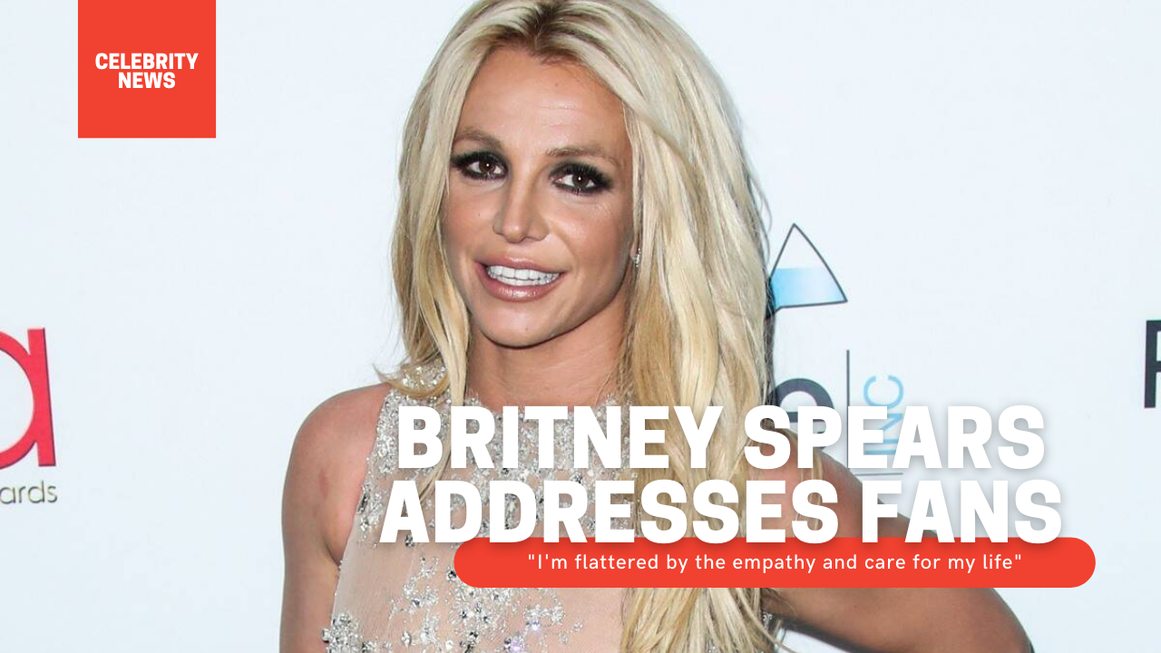 "Britney Spears addresses fans: ""I'm flattered by the empathy and care for my life"""
