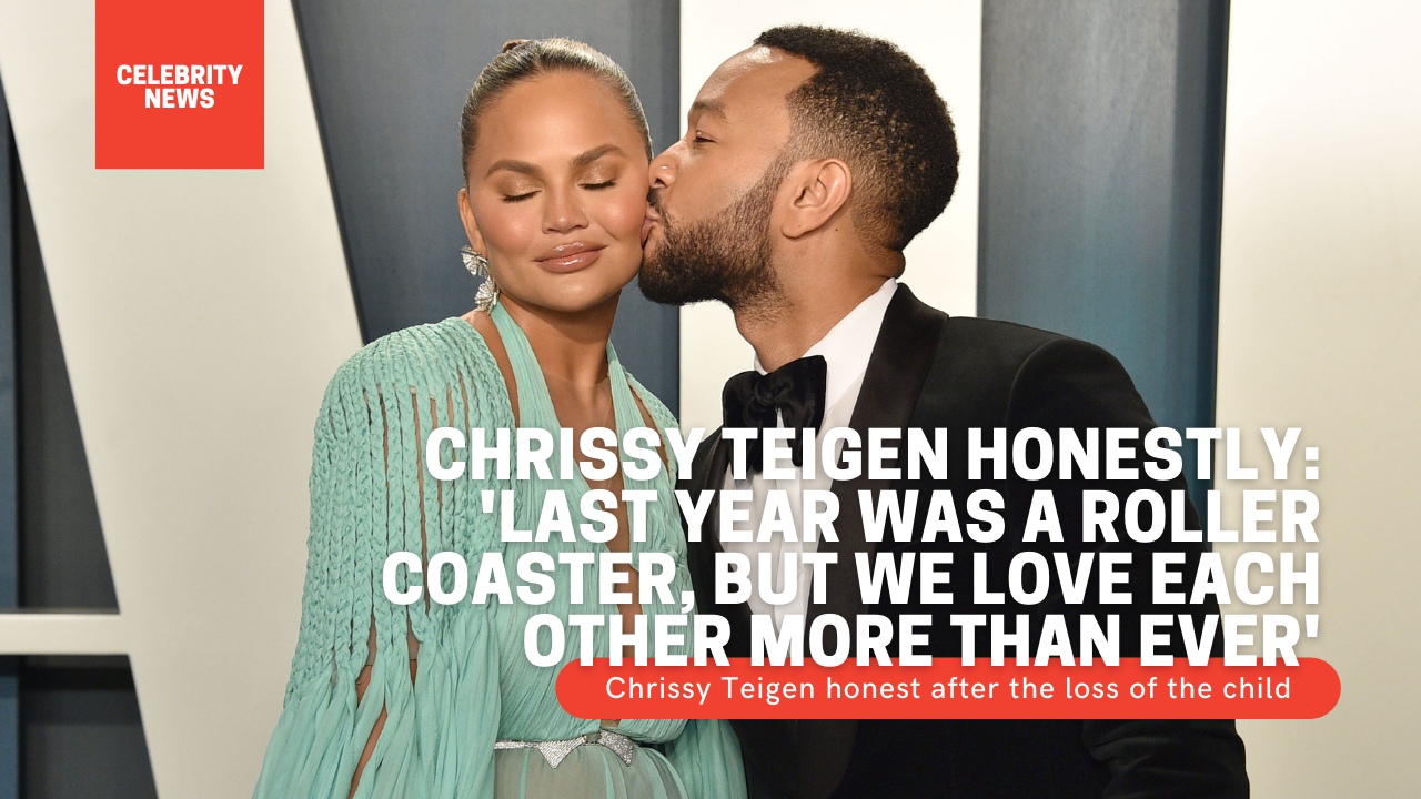 Chrissy Teigen honestly: 'Last year was a roller coaster, but we love each other more than ever'