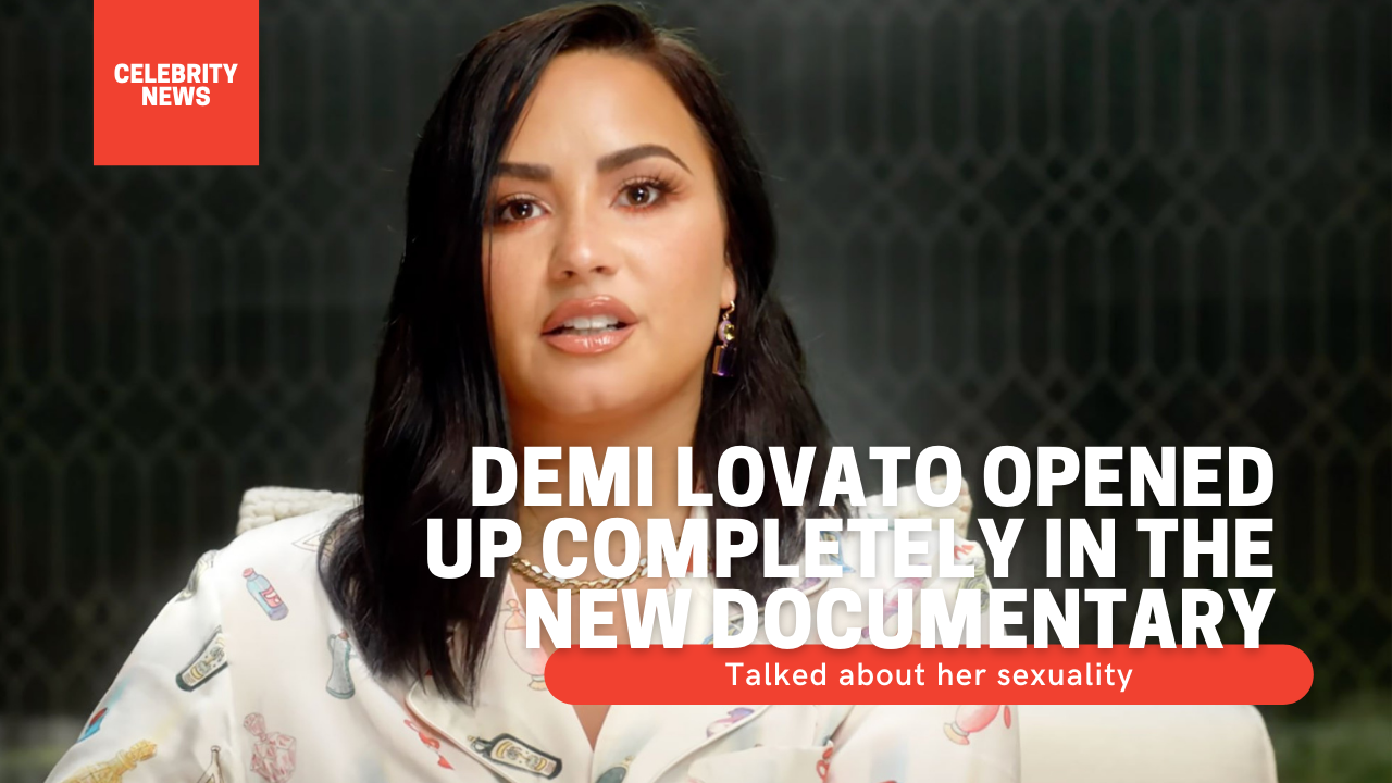 Demi Lovato opened up completely in the new documentary and talked about her sexuality