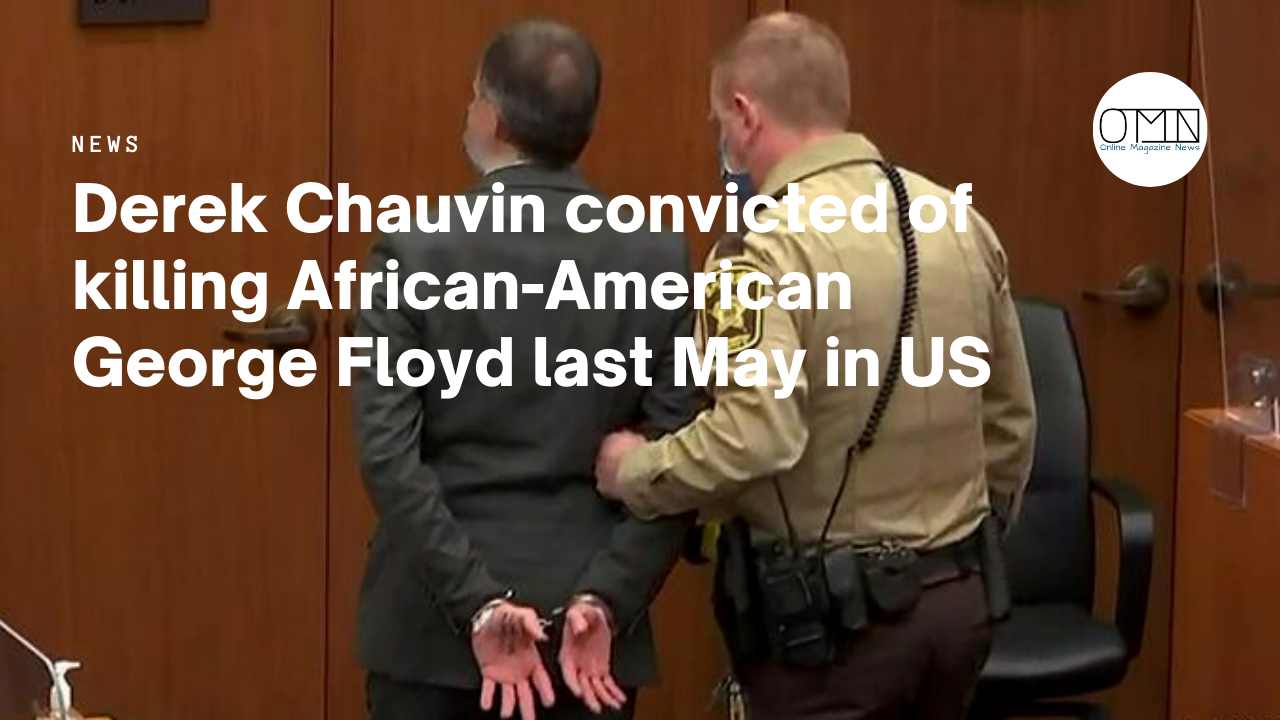 Derek Chauvin convicted of killing African-American George Floyd last May in US