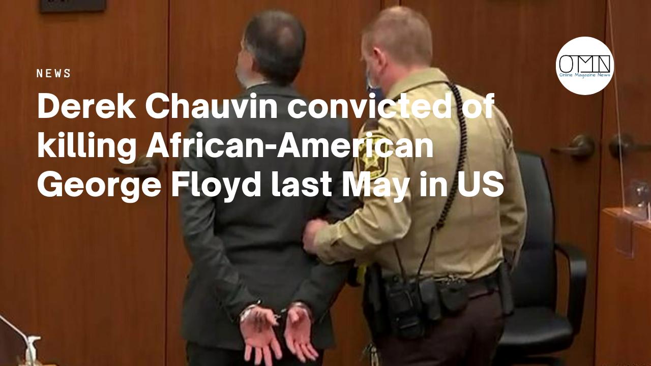 Derek Chauvin convicted of killing African-American George Floyd last May in US
