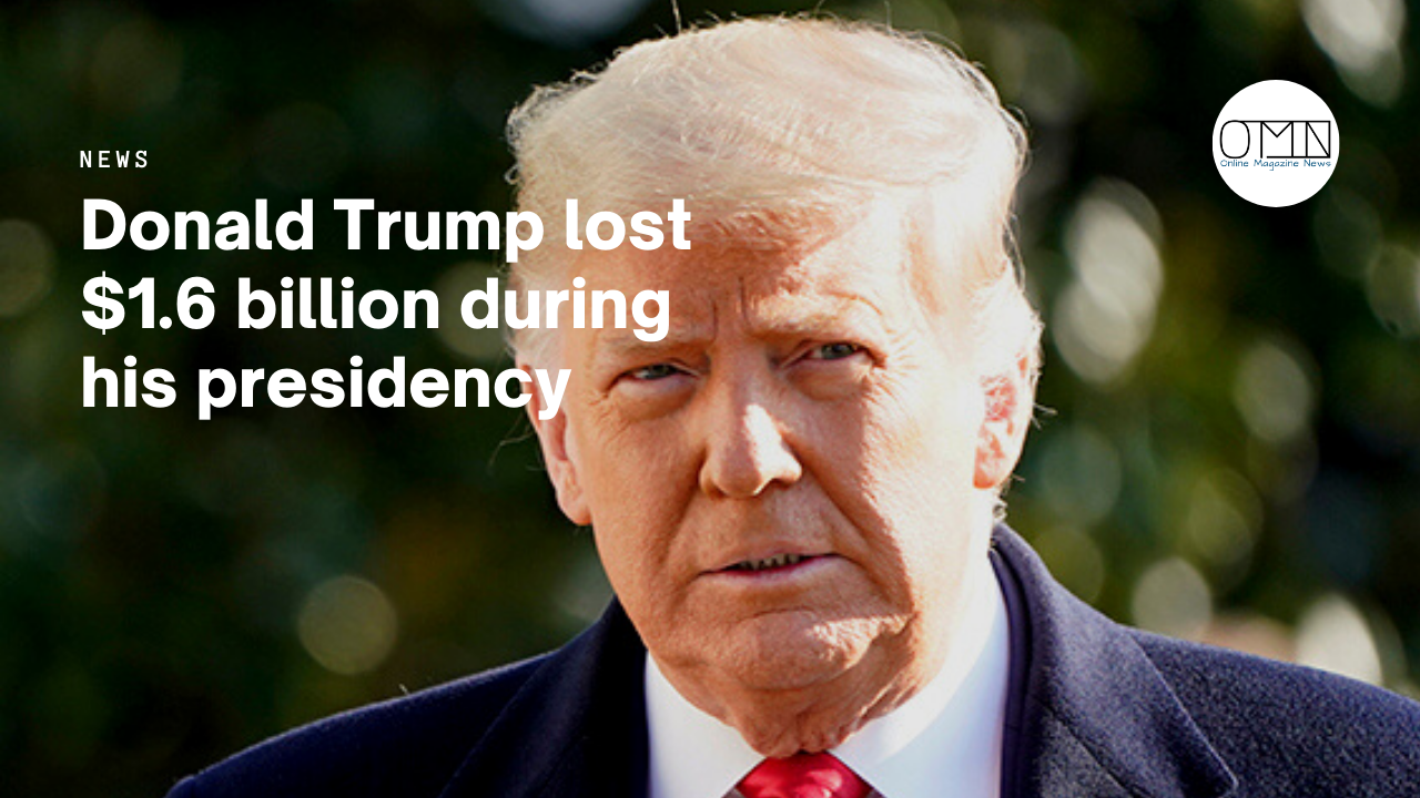 Donald Trump lost $1.6 billion during his presidency