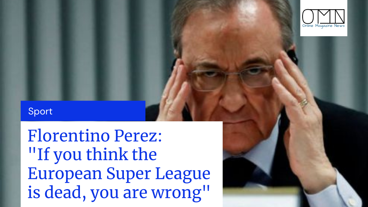 "Florentino Perez: ""If you think the European Super League is dead, you are wrong"""
