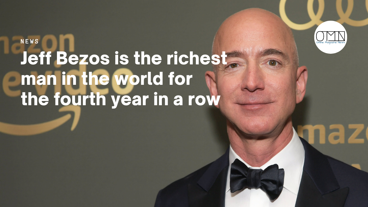 Jeff Bezos is the richest man in the world for the fourth year in a row