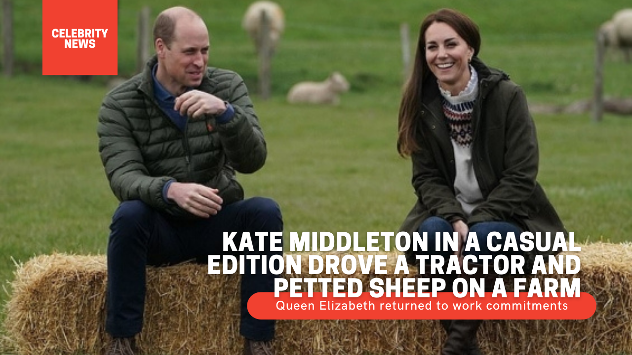 Kate Middleton in a casual edition drove a tractor and petted sheep on a farm Queen Elizabeth returned to work commitments
