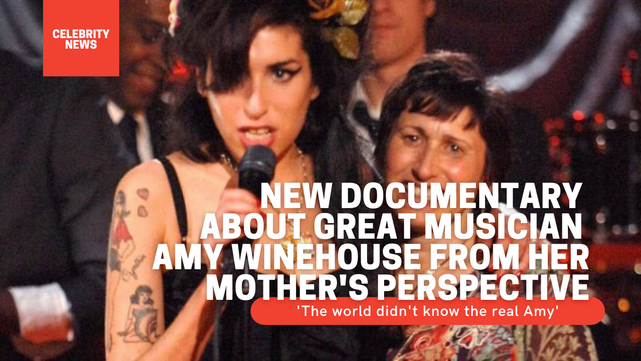 New documentary about great musician Amy Winehouse from her mother's perspective: 'The world didn't know the real Amy'