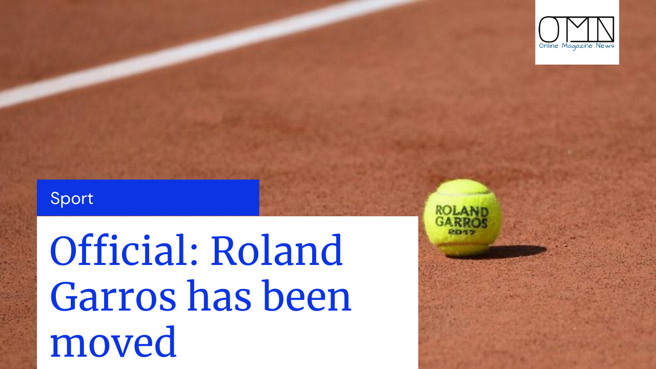 Official: Roland Garros has been moved