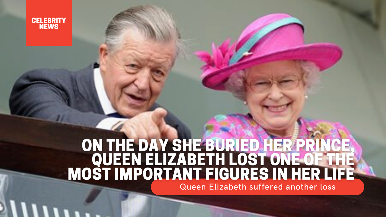On the day she buried her prince, Queen Elizabeth lost one of the most important figures in her life 1
