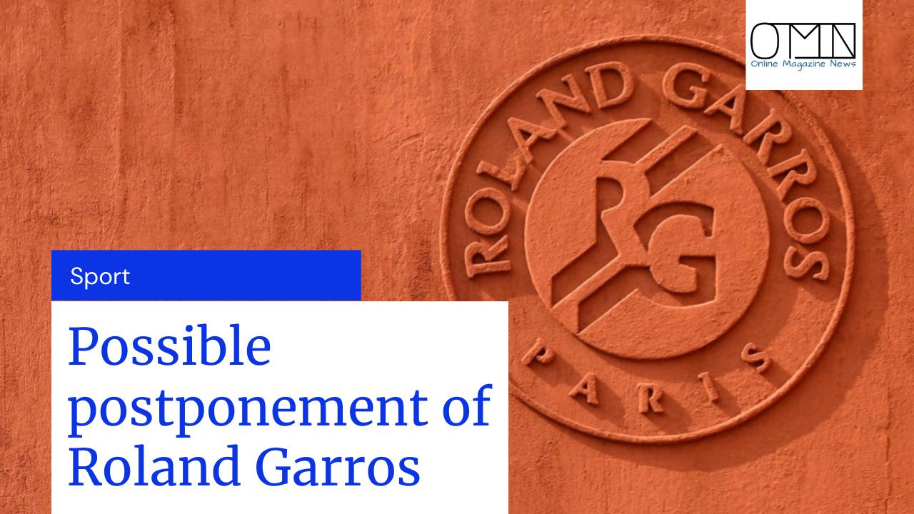 Possible postponement of Roland Garros