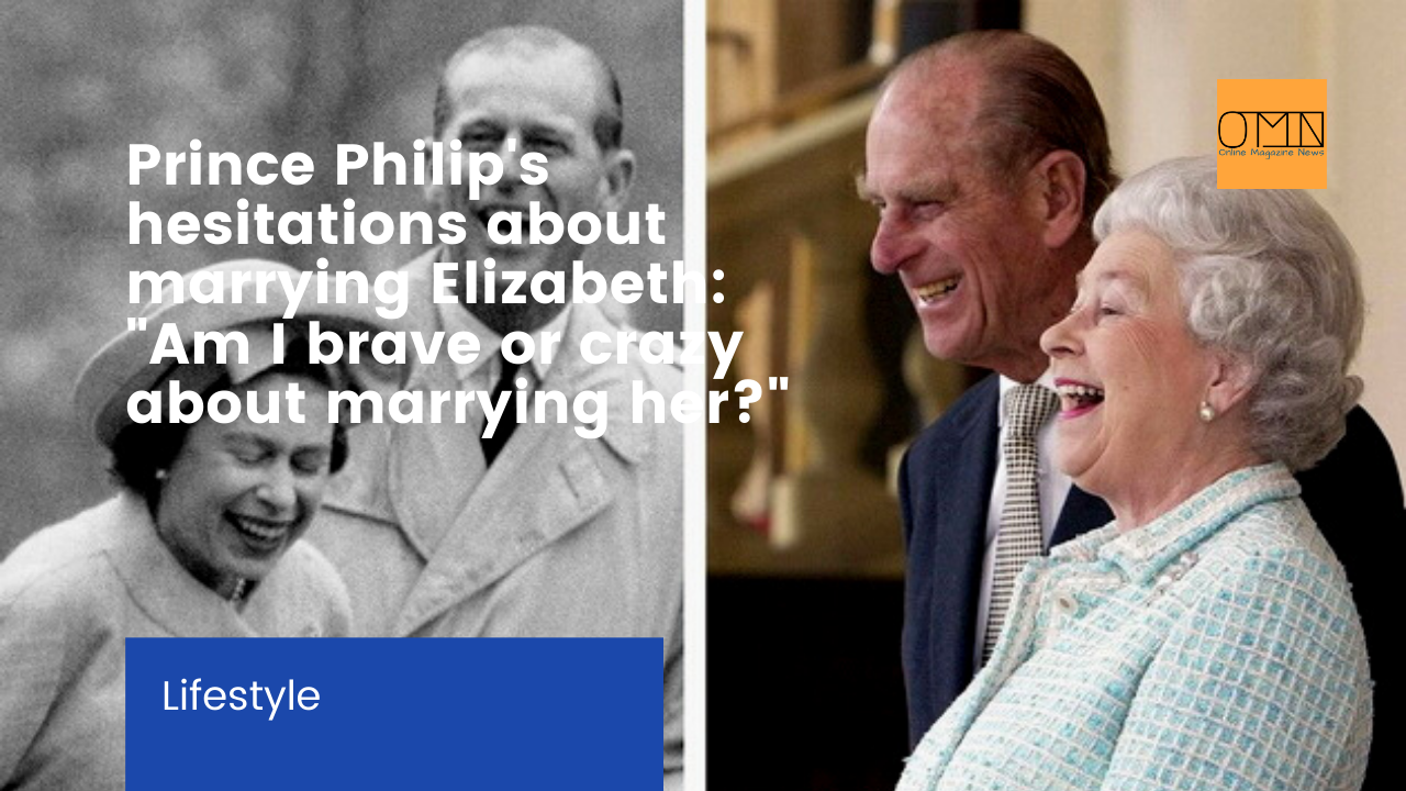 "Prince Philip's hesitations about marrying Elizabeth: ""Am I brave or crazy about marrying her?"""
