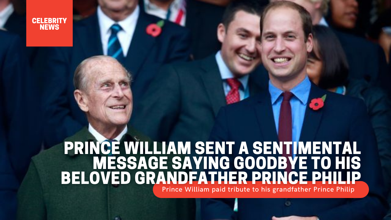 Prince William sent a sentimental message saying goodbye to his beloved grandfather Prince Philip