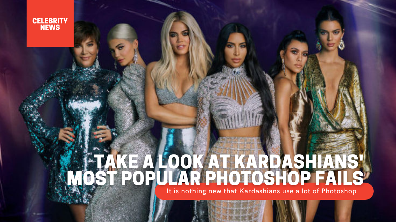 Take a look at Kardashians' most popular Photoshop fails