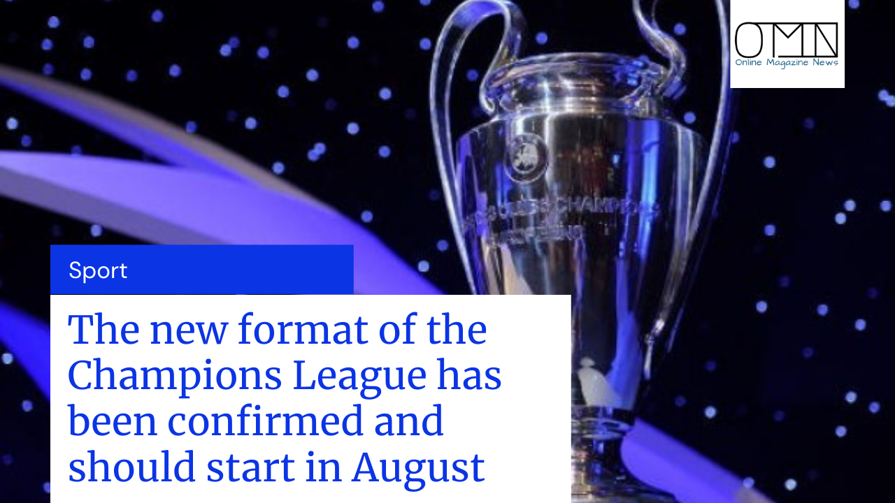 The new format of the Champions League has been confirmed and should start in August