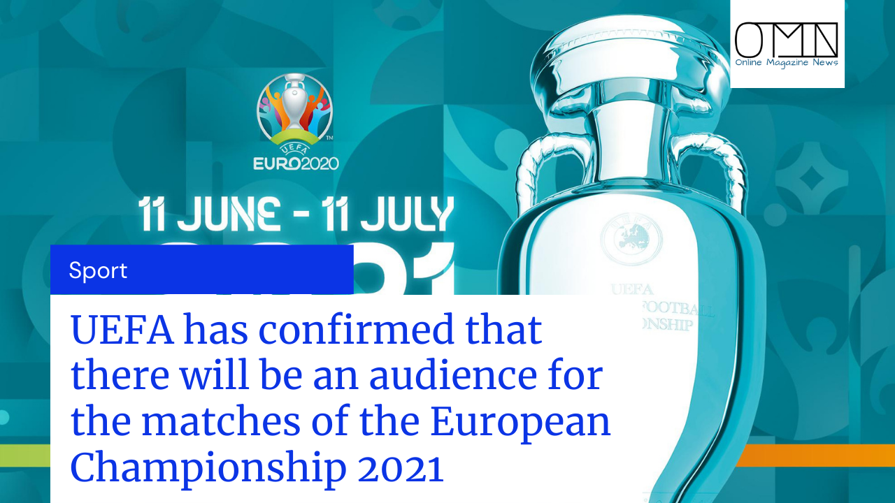 UEFA has confirmed that there will be an audience for the matches of the European Championship 2021
