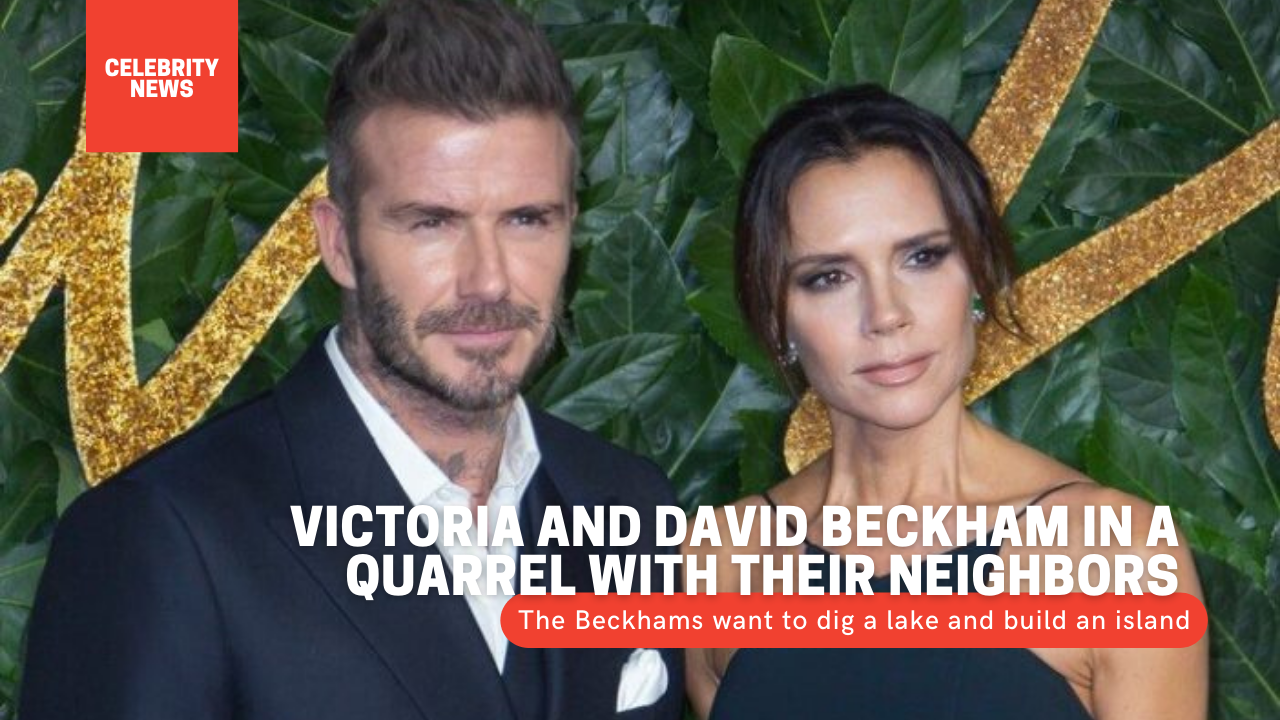 David Beckham and his wife Victoria want to dig a lake and build an island in the middle on a Cotswolds property Victoria and David Beckham in a quarrel with their neighbors