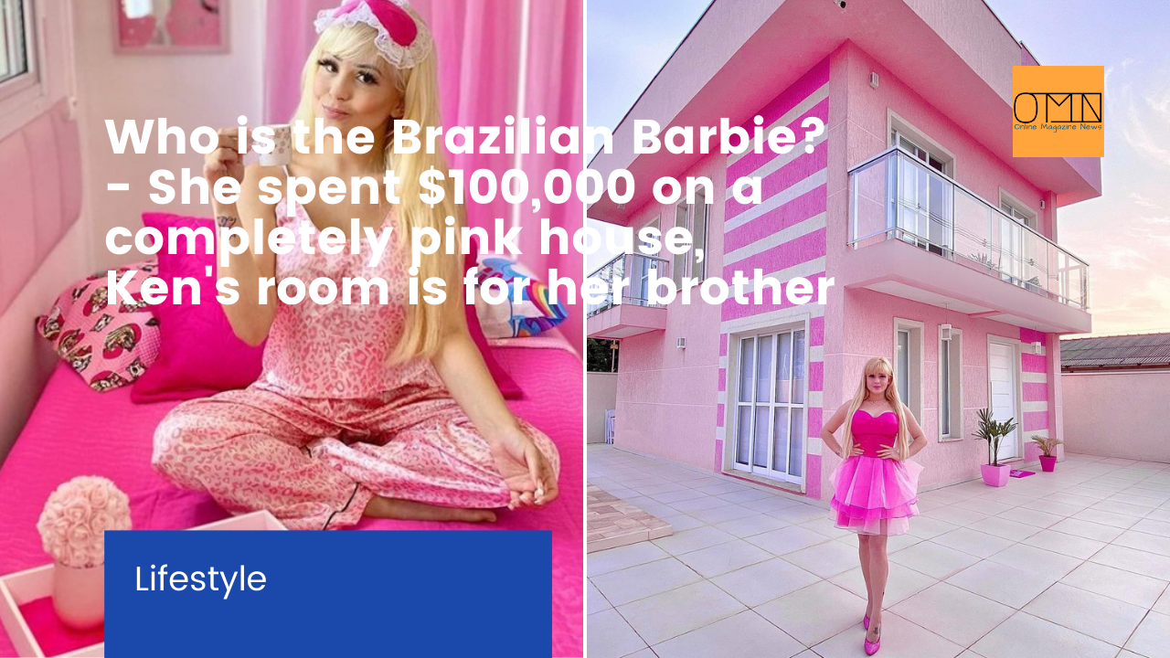 Who is the Brazilian Barbie? - She spent $100,000 on a completely pink house, Ken's room is for her brother