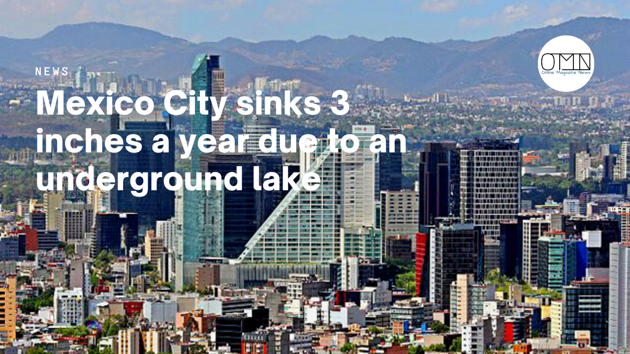 Mexico City sinks 3 inches a year due to an underground lake