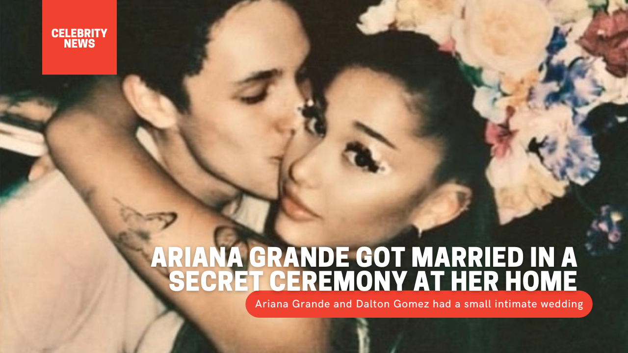 Ariana Grande got married in a secret ceremony at her home 1