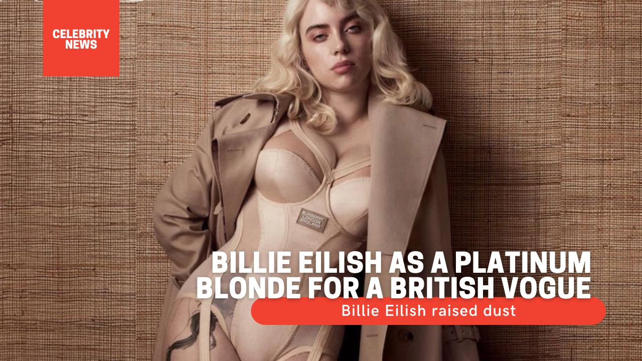 Billie Eilish as a platinum blonde for a British Vogue - Raised dust