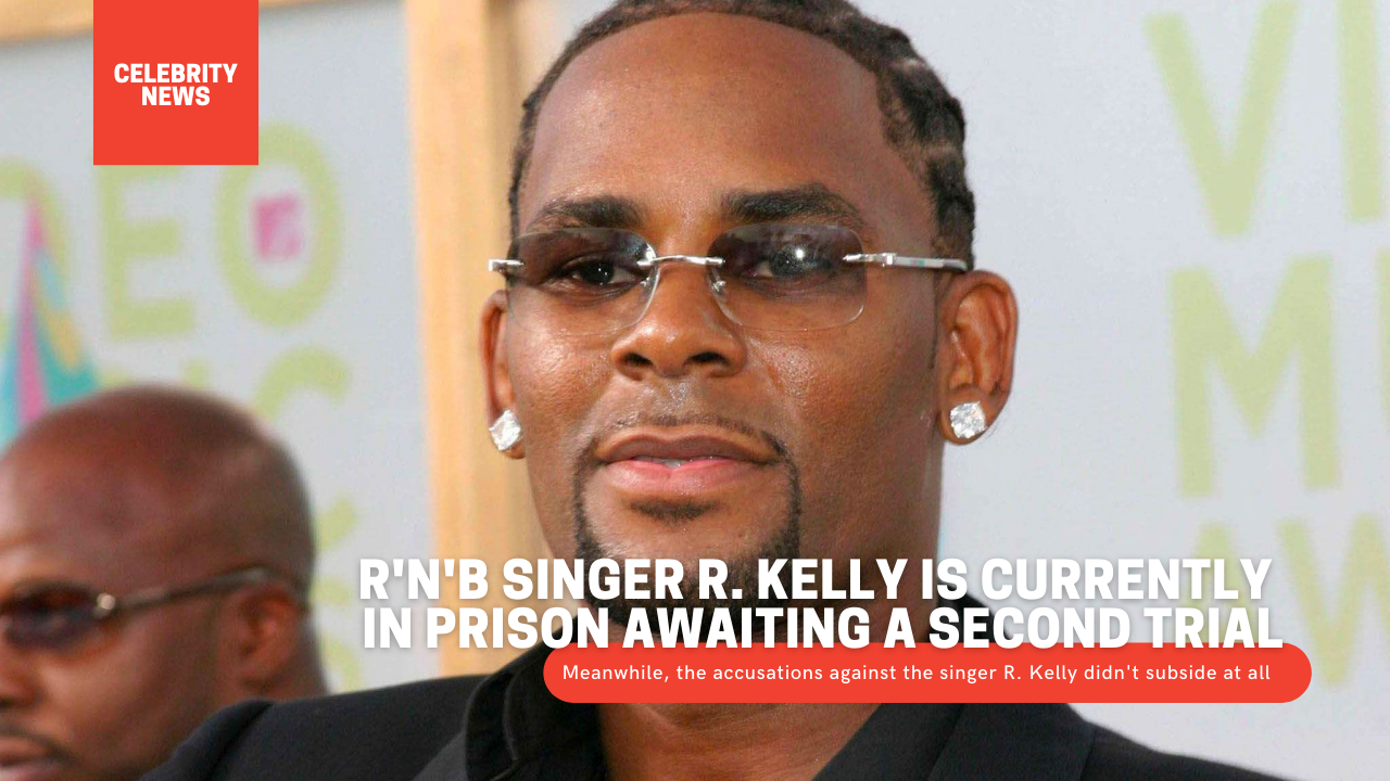 Former R'n'B singer R. Kelly is currently in prison awaiting a second trial