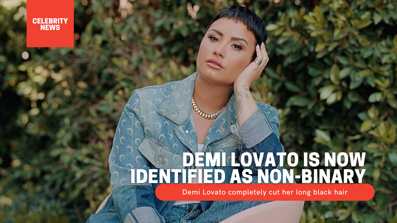 Demi Lovato is now identified as non-binary Demi Lovato completely cut her long black hair