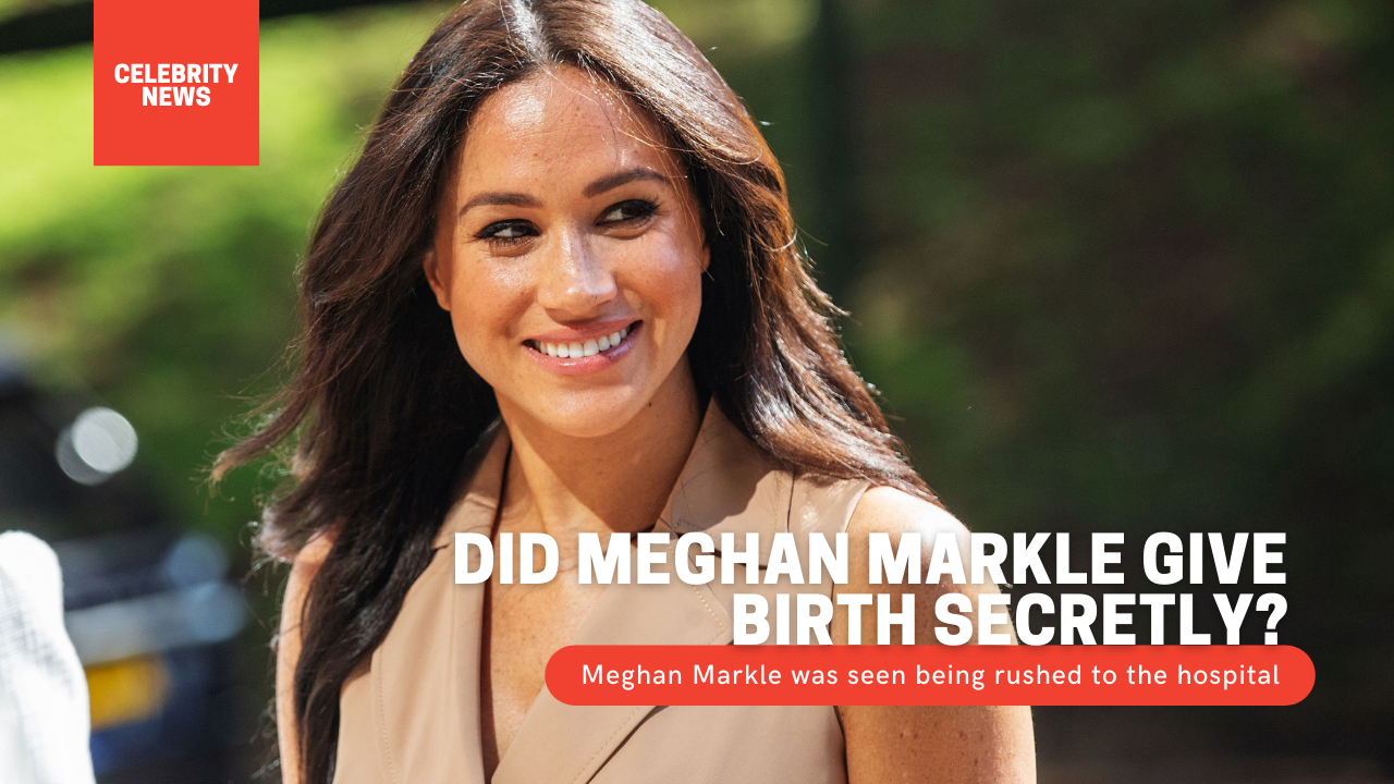 Did Meghan Markle give birth secretly? Meghan Markle was seen being rushed to the hospital