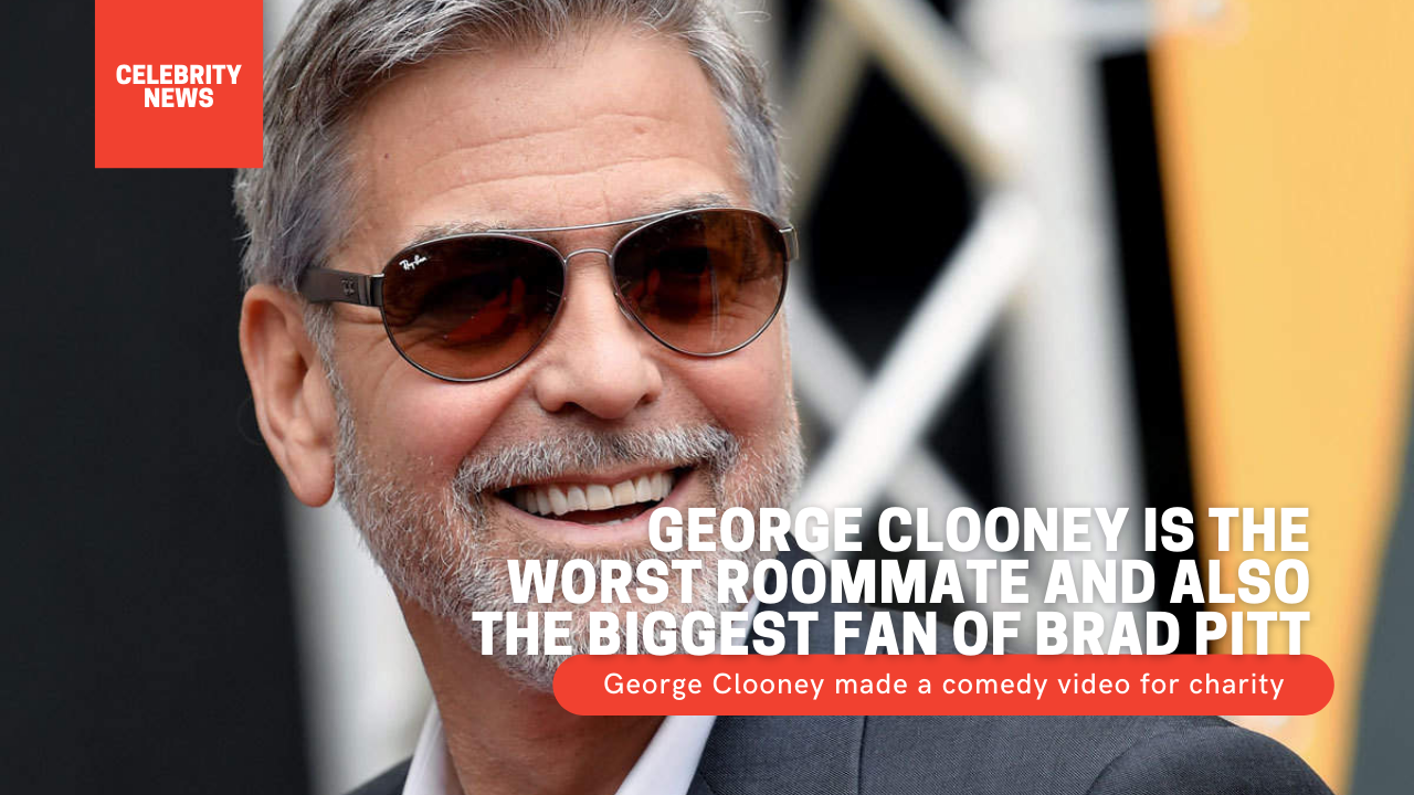George Clooney is the worst roommate and also the biggest fan of Brad Pitt in a comedy video for charity George Clooney made a comedy video for charity