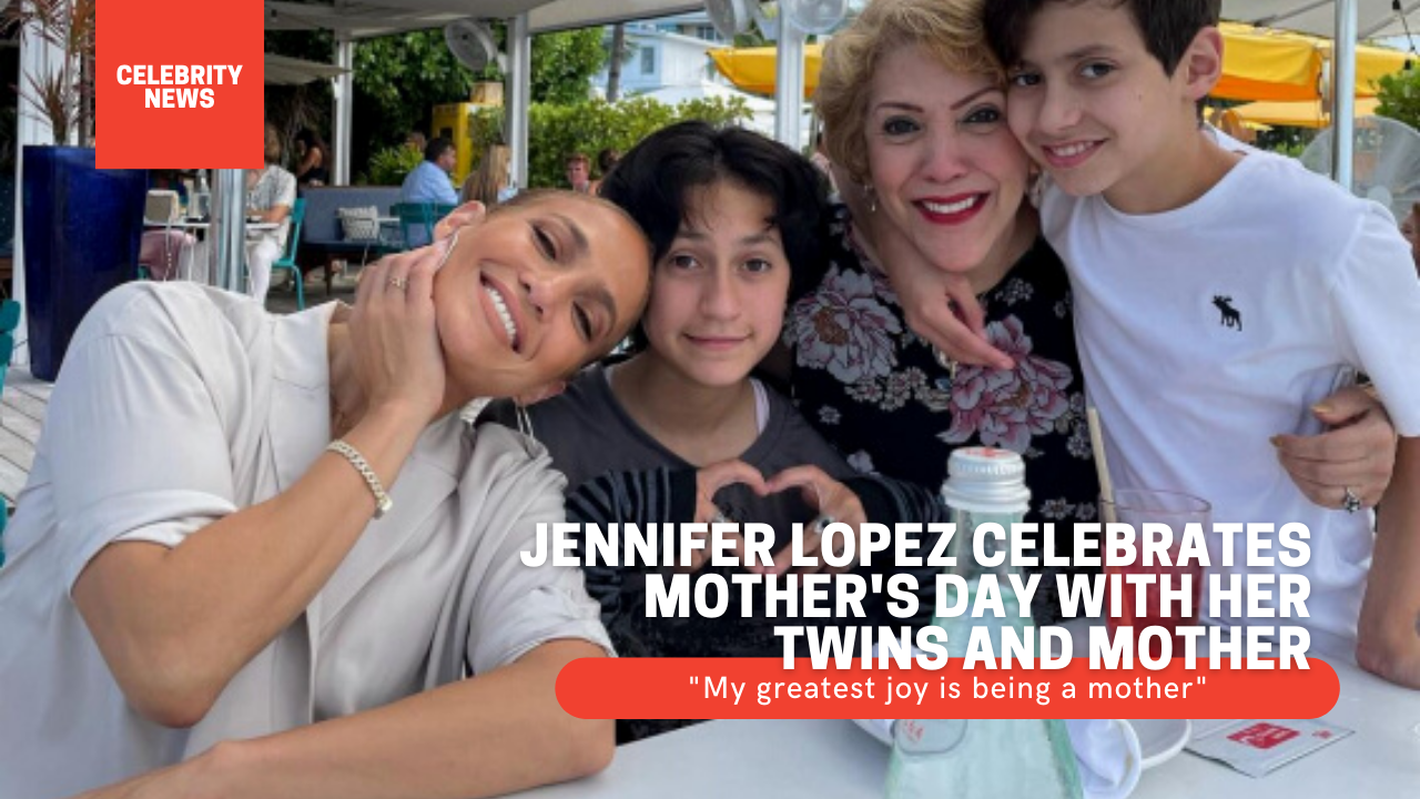 """Jennifer Lopez celebrates Mother's Day with her twins and mother: """"My greatest joy is being a mother"""""""