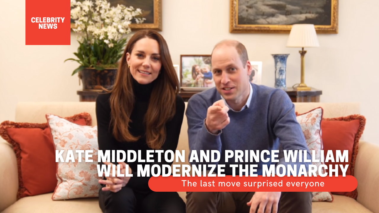 Kate Middleton and Prince William will modernize the monarchy: The last move surprised everyone