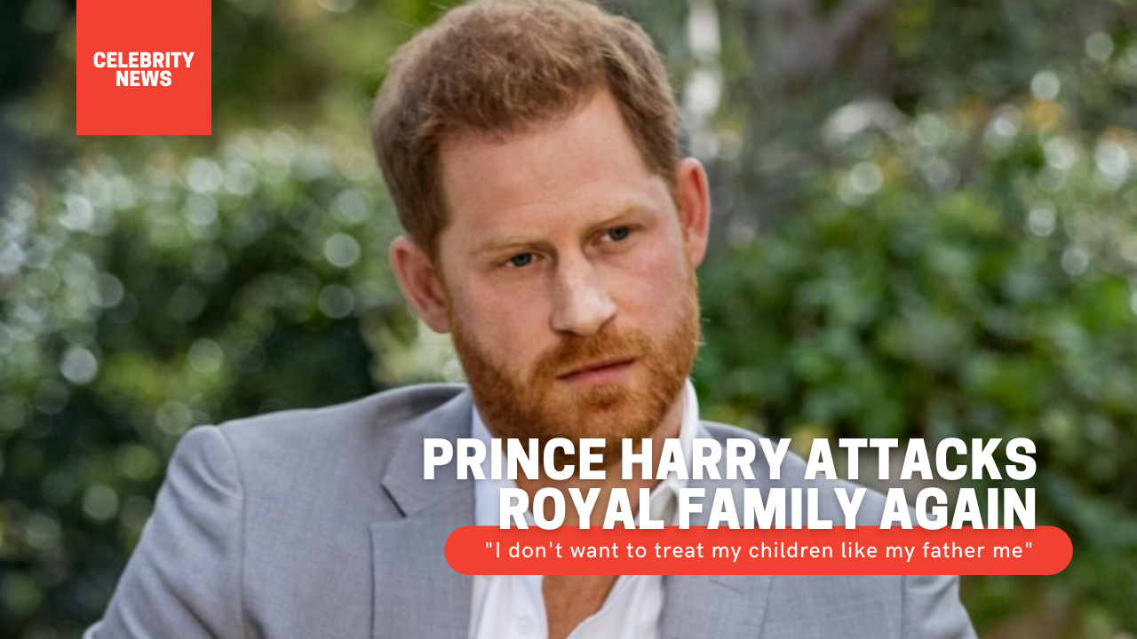 "Prince Harry attacks Royal Family again: ""I don't want to treat my children like my father me"""