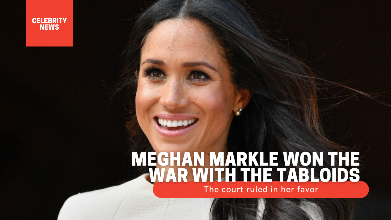 Meghan Markle won the war with the tabloids: The court ruled in her favor