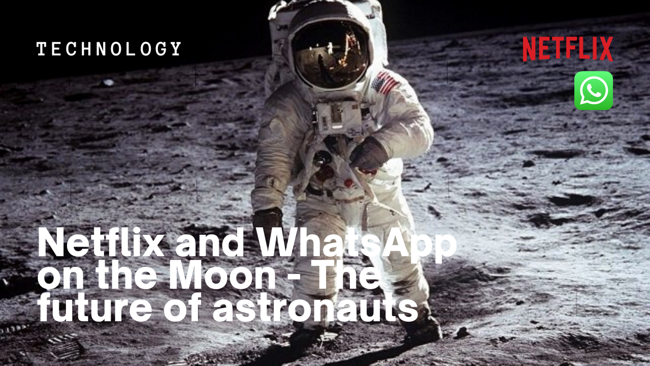 Netflix and WhatsApp on the Moon – The future of astronauts