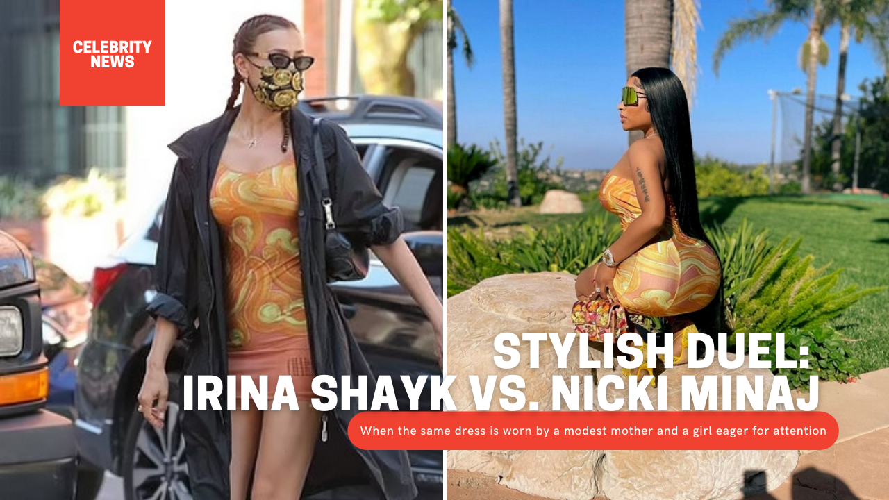 Stylish duel: Irina Shayk vs. Nicki Minaj - When the same dress is worn by a modest mother and a girl eager for attention