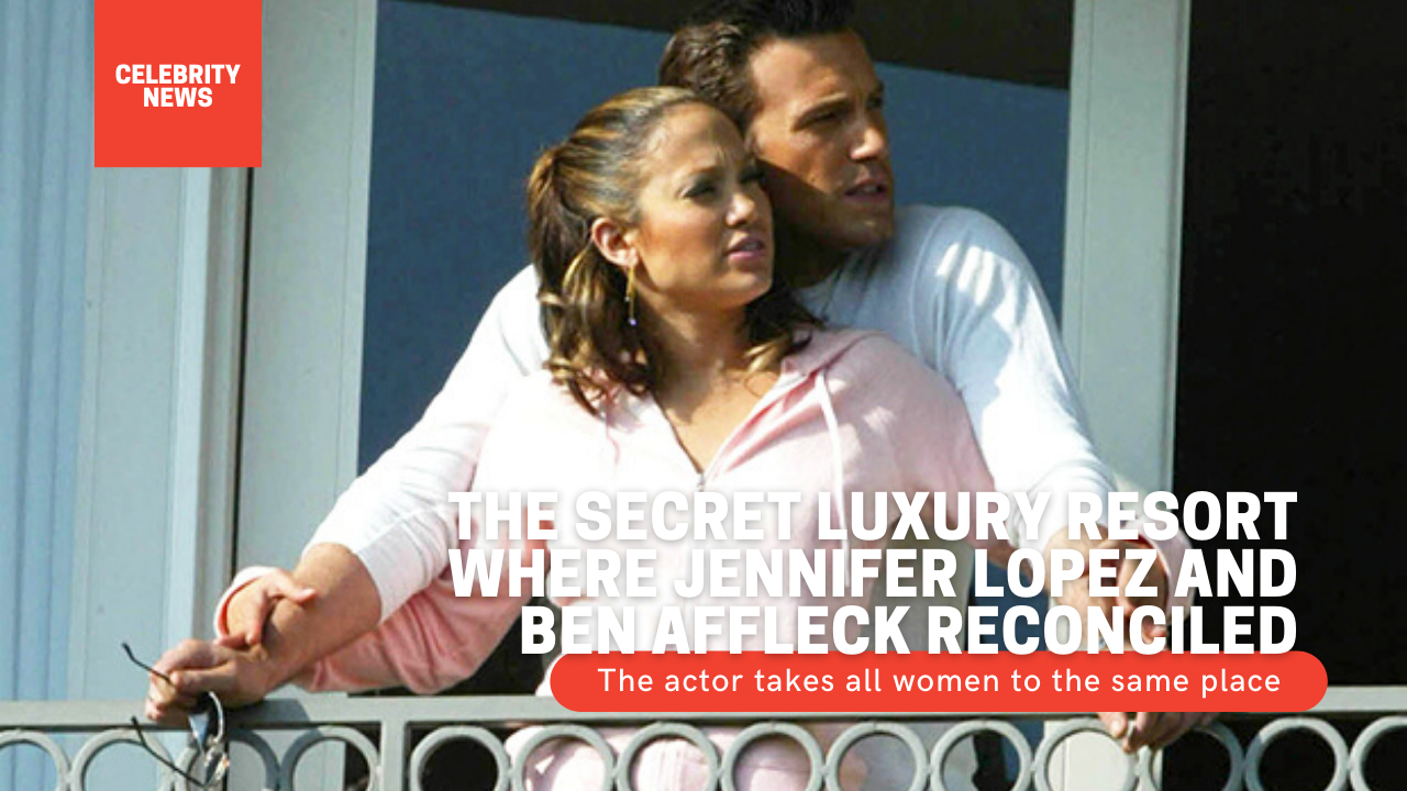 The secret luxury resort where Jennifer Lopez and Ben Affleck reconciled – The actor takes all women to the same place