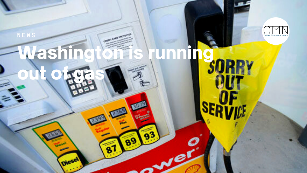Washington is running out of gas