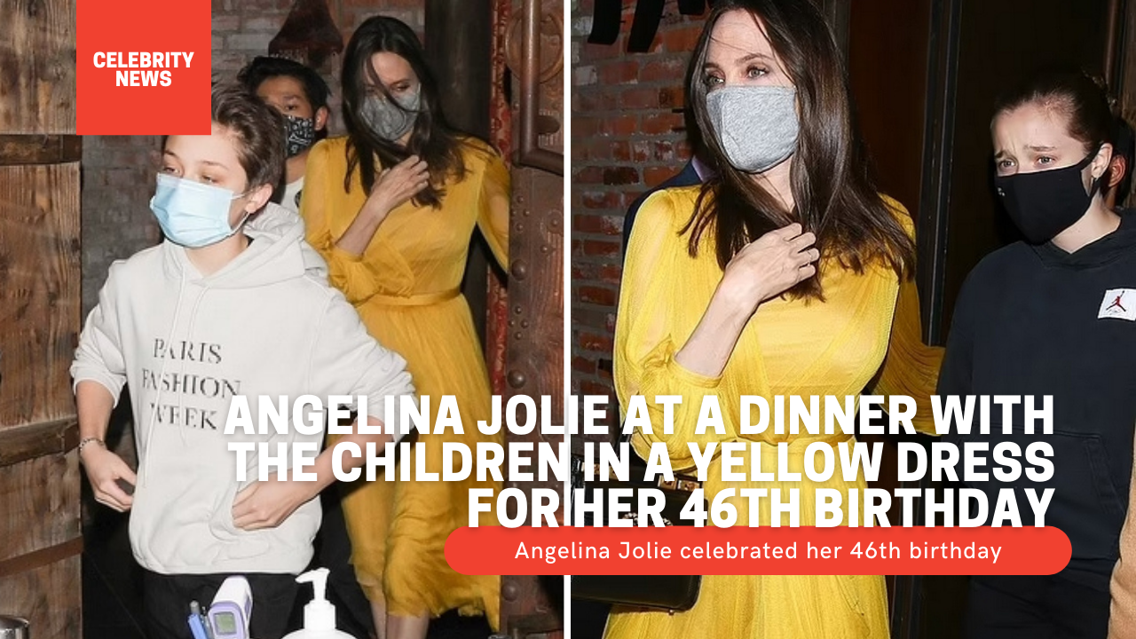 Angelina Jolie at a dinner with the children in a yellow dress for her 46th birthday